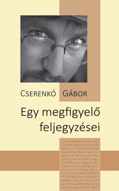 Madarász Imre irodalomtörténész ismertetője Cserenkó Gábor: Egy megfigyelő feljegyzései című könyvéről