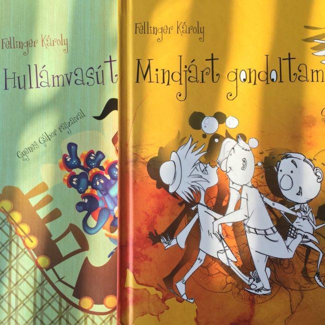 Megjelent Fellinger Károly két gyermekverseket tartalmazó kötete, a Hullámvasút és párja, a Mindjárt gondoltam!