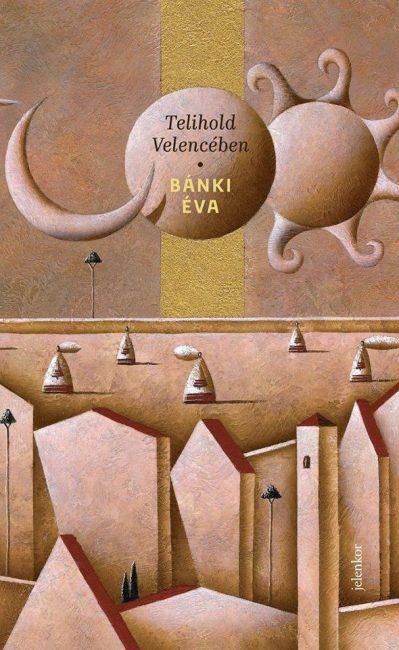 Király László:Telihold Velencében? – Bánki Éva Velence-leírásáról